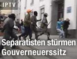 Separatisten stürmen Gouverneuerssitz